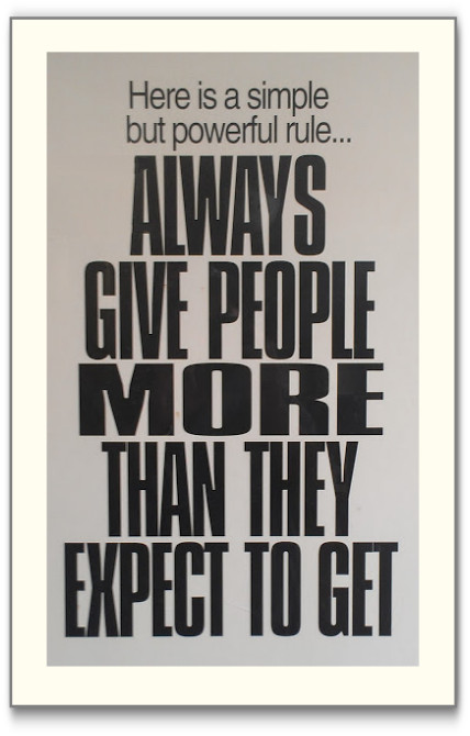 Always give people more than they expect to get